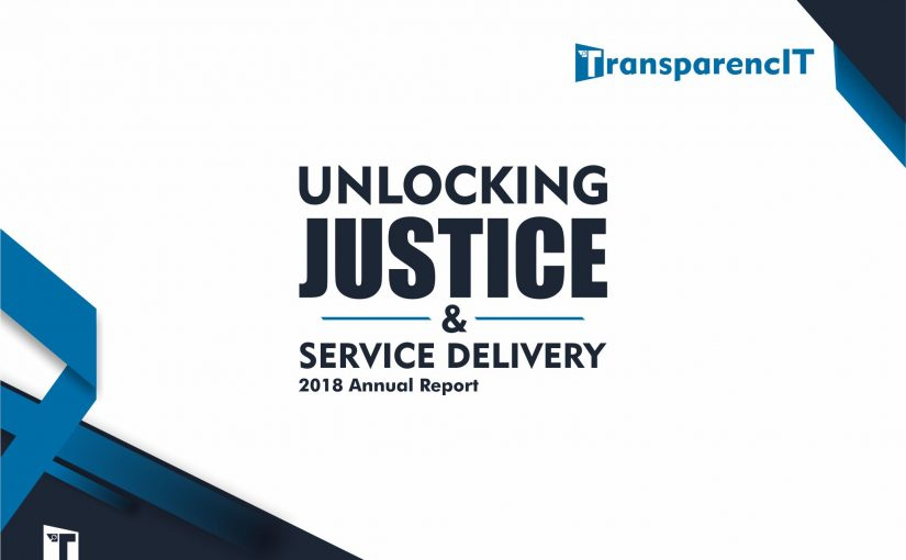 TransparencIT's 2018 Annual Report: Unlocking Justice and Service Delivery